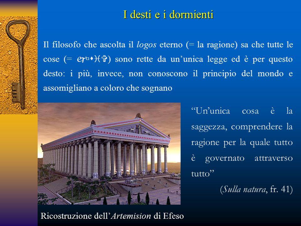 I desti e i dormienti Il filosofo che ascolta il logos eterno (= la ragione) sa che tutte le cose (=  ) sono rette da un'unica legge ed è per que