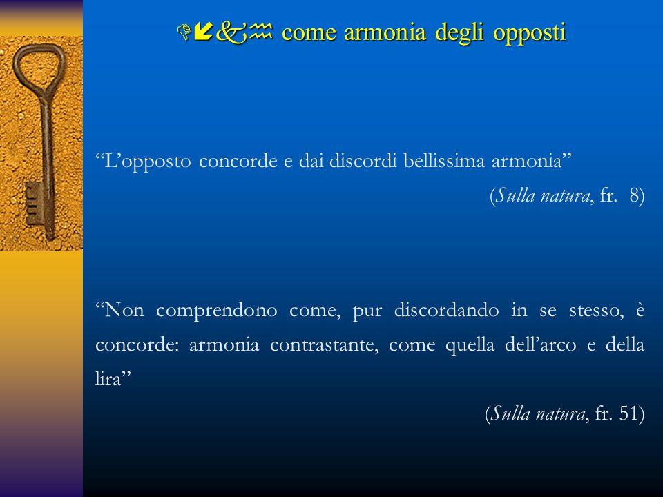 """""""L'opposto concorde e dai discordi bellissima armonia"""" (Sulla natura, fr. 8) """"Non comprendono come, pur discordando in se stesso, è concorde: armonia"""