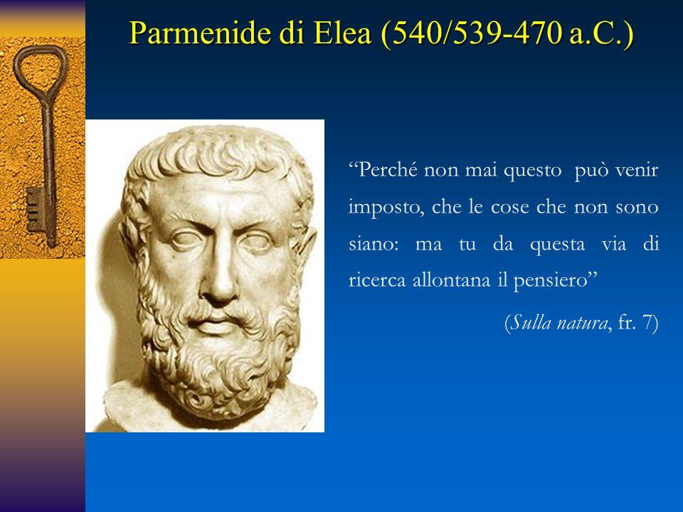 """Parmenide di Elea (540/539-470 a.C.) """"Perché non mai questo può venir imposto, che le cose che non sono siano: ma tu da questa via di ricerca allontan"""
