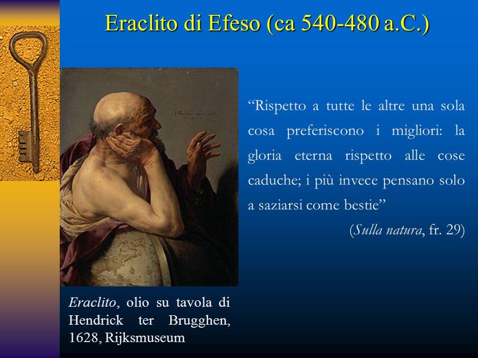 """Eraclito di Efeso (ca 540-480 a.C.) """"Rispetto a tutte le altre una sola cosa preferiscono i migliori: la gloria eterna rispetto alle cose caduche; i p"""