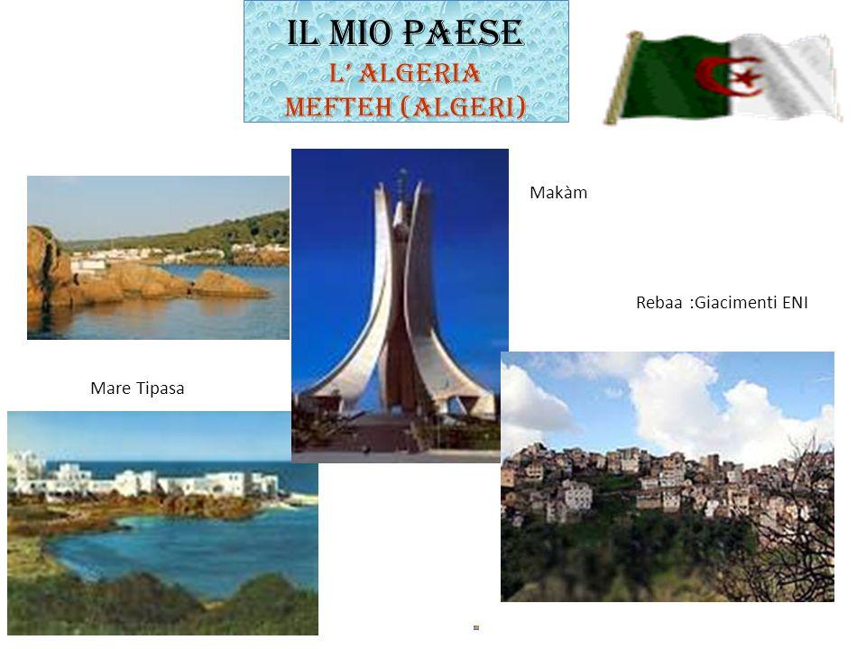 IL MIO PAESE L' ALGERIA MEFTEH (ALGERI) Makàm Mare Tipasa Rebaa :Giacimenti ENI