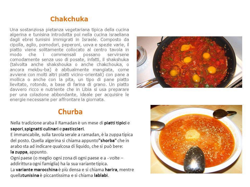 Chakchuka Una sostanziosa pietanza vegetariana tipica della cucina algerina e tunisina introdotta poi nella cucina israeliana dagli ebrei tunisini immigrati in Israele.