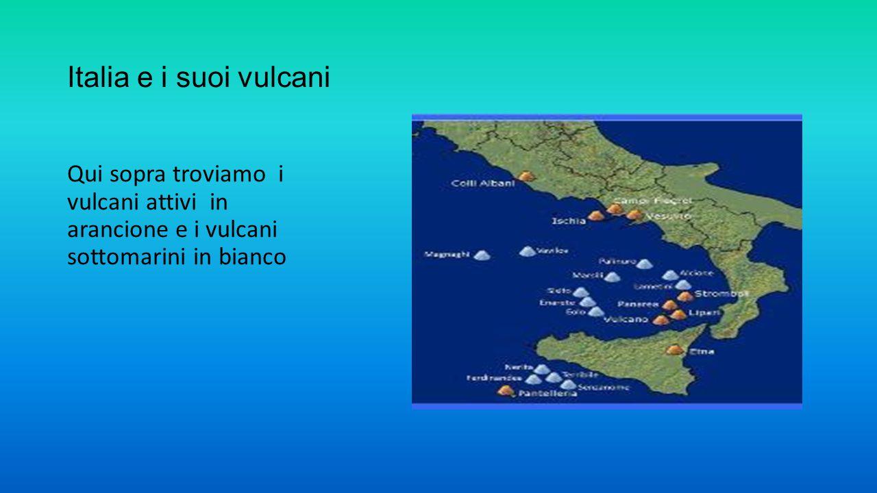 Italia e i suoi vulcani Qui sopra troviamo i vulcani attivi in arancione e i vulcani sottomarini in bianco