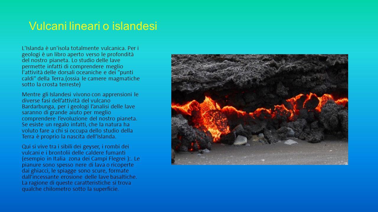 Vulcani lineari o islandesi L'Islanda è un'isola totalmente vulcanica. Per i geologi è un libro aperto verso le profondità del nostro pianeta. Lo stud