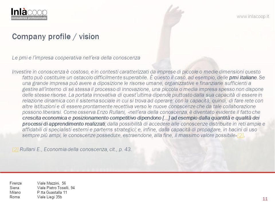 Company profile / vision Le pmi e l'impresa cooperativa nell'era della conoscenza Investire in conoscenza è costoso, e in contesti caratterizzati da imprese di piccole o medie dimensioni questo fatto può costituire un ostacolo difficilmente superabile.