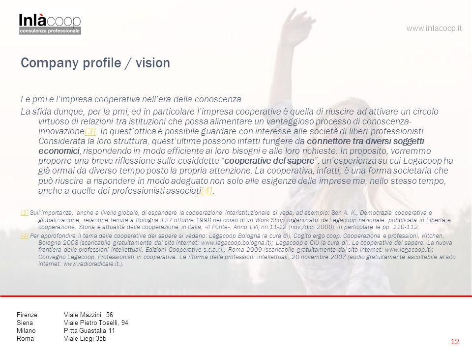 Company profile / vision Le pmi e l'impresa cooperativa nell'era della conoscenza La sfida dunque, per la pmi, ed in particolare l'impresa cooperativa è quella di riuscire ad attivare un circolo virtuoso di relazioni tra istituzioni che possa alimentare un vantaggioso processo di conoscenza- innovazione[3].