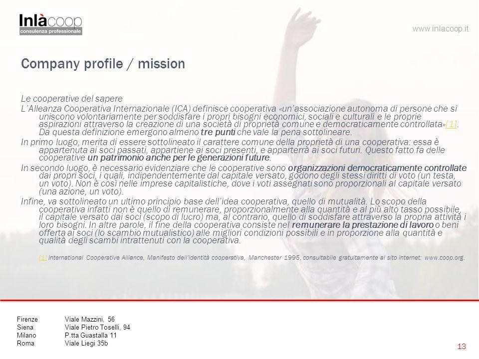 Company profile / mission Le cooperative del sapere L'Alleanza Cooperativa Internazionale (ICA) definisce cooperativa «un'associazione autonoma di per