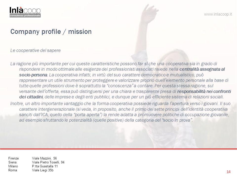 Company profile / mission Le cooperative del sapere La ragione più importante per cui queste caratteristiche possono far sì che una cooperativa sia in grado di rispondere in modo ottimale alle esigenze dei professionisti associati risiede nella centralità assegnata al socio-persona.
