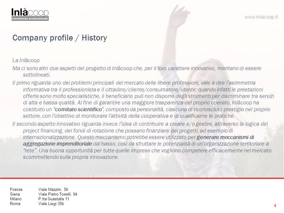 Company profile / History La Inlàcoop Ma ci sono altri due aspetti del progetto di Inlàcoop che, per il loro carattere innovativo, meritano di essere
