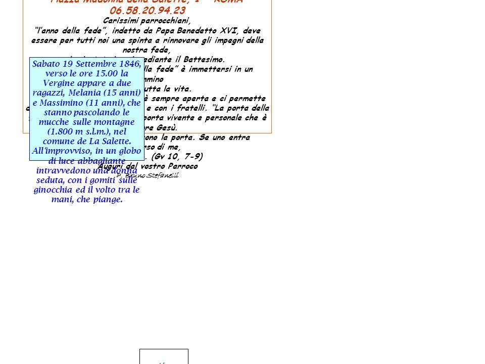 """PARROCCHIA NOSTRA SIGNORA DE LA SALETTE Piazza Madonna della Salette, 1 - ROMA 06.58.20.94.23 Carissimi parrocchiani, """"l'anno della fede"""", indetto da"""