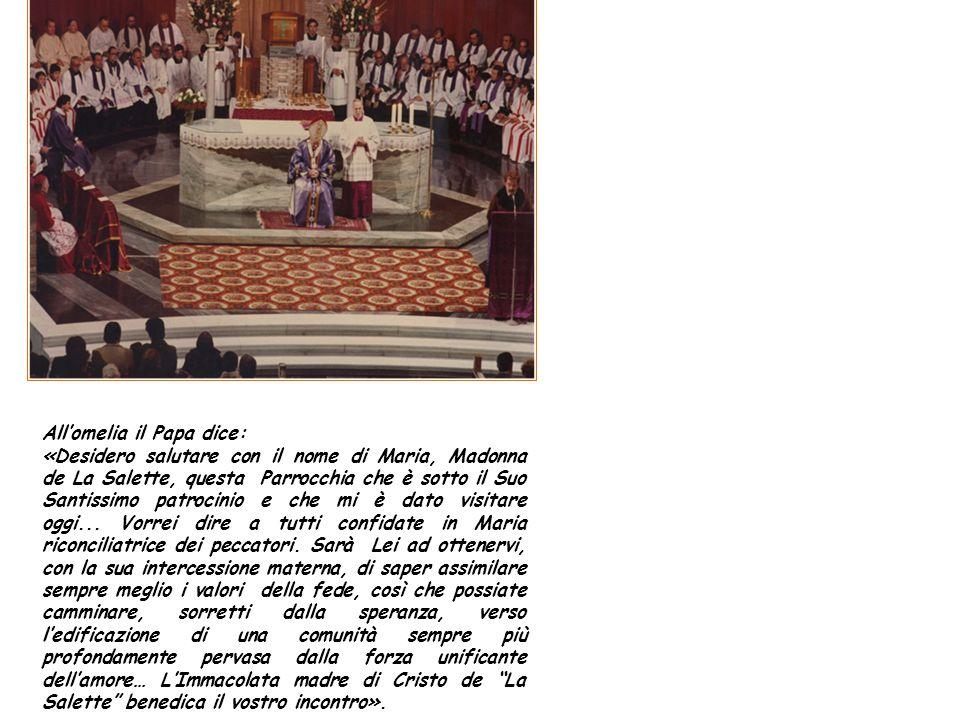 All'omelia il Papa dice: «Desidero salutare con il nome di Maria, Madonna de La Salette, questa Parrocchia che è sotto il Suo Santissimo patrocinio e che mi è dato visitare oggi...
