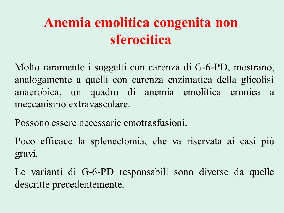 Anemia emolitica congenita non sferocitica Molto raramente i soggetti con carenza di G-6-PD, mostrano, analogamente a quelli con carenza enzimatica de
