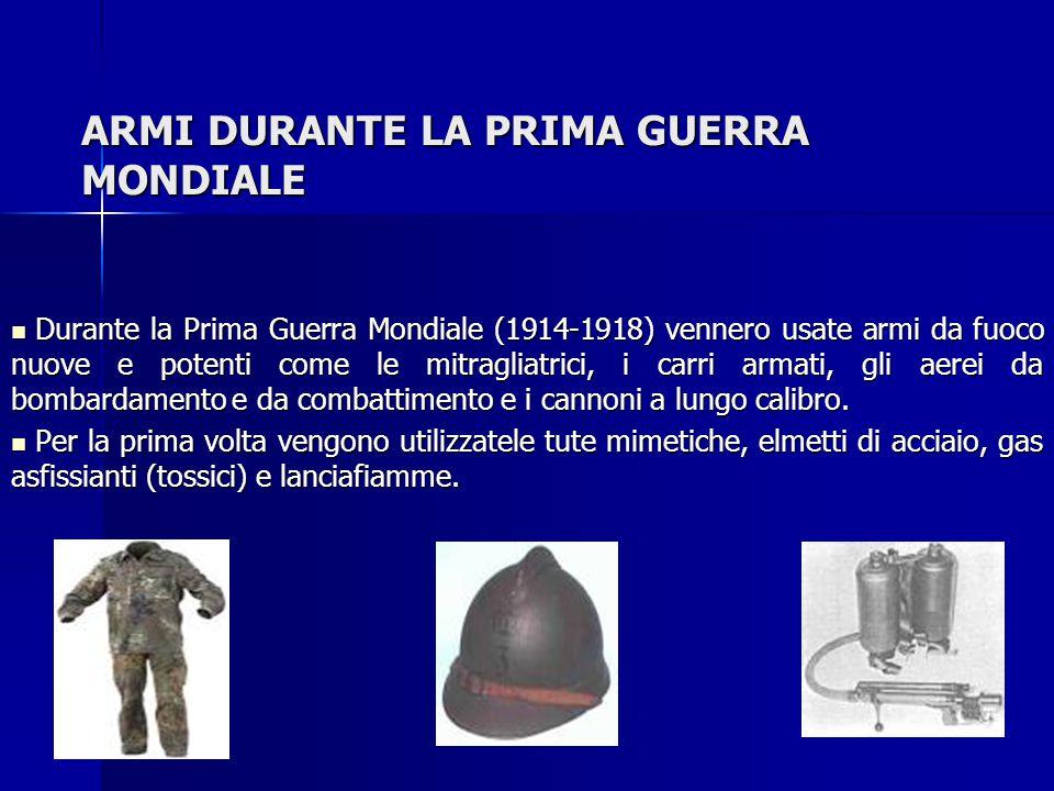 ARMI DURANTE LA PRIMA GUERRA MONDIALE Durante la Prima Guerra Mondiale (1914-1918) vennero usate armi da fuoco nuove e potenti come le mitragliatrici,