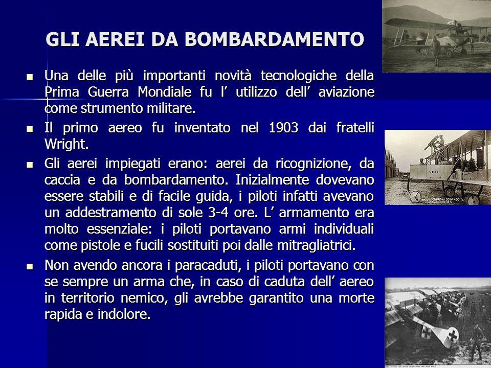 GLI AEREI DA BOMBARDAMENTO Una delle più importanti novità tecnologiche della Prima Guerra Mondiale fu l' utilizzo dell' aviazione come strumento mili