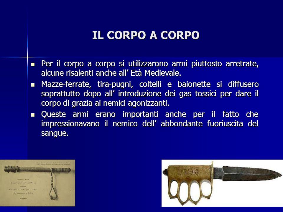 IL CORPO A CORPO Per il corpo a corpo si utilizzarono armi piuttosto arretrate, alcune risalenti anche all' Età Medievale. Per il corpo a corpo si uti