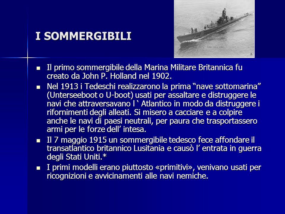 I SOMMERGIBILI Il primo sommergibile della Marina Militare Britannica fu creato da John P. Holland nel 1902. Il primo sommergibile della Marina Milita