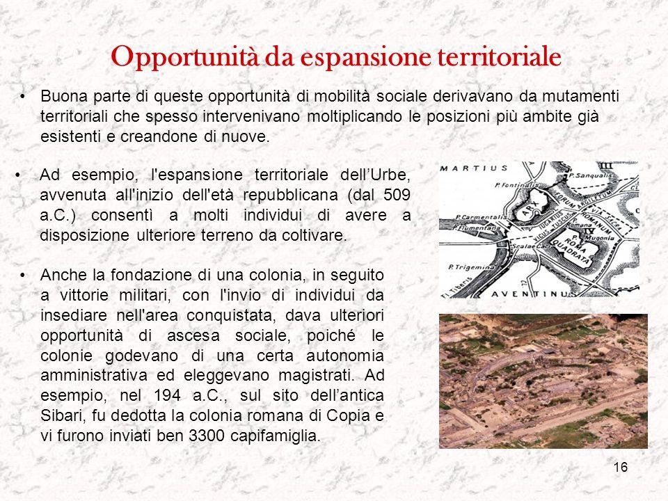 15 Mobilità sociale Nell'antica Roma gli individui di ogni origine sociale godevano di qualche opportunità per migliorare la propria condizione. Mentr