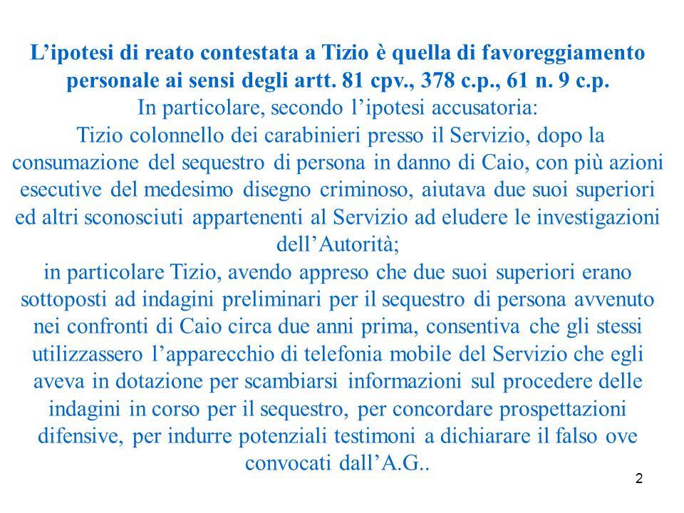 2 L'ipotesi di reato contestata a Tizio è quella di favoreggiamento personale ai sensi degli artt.