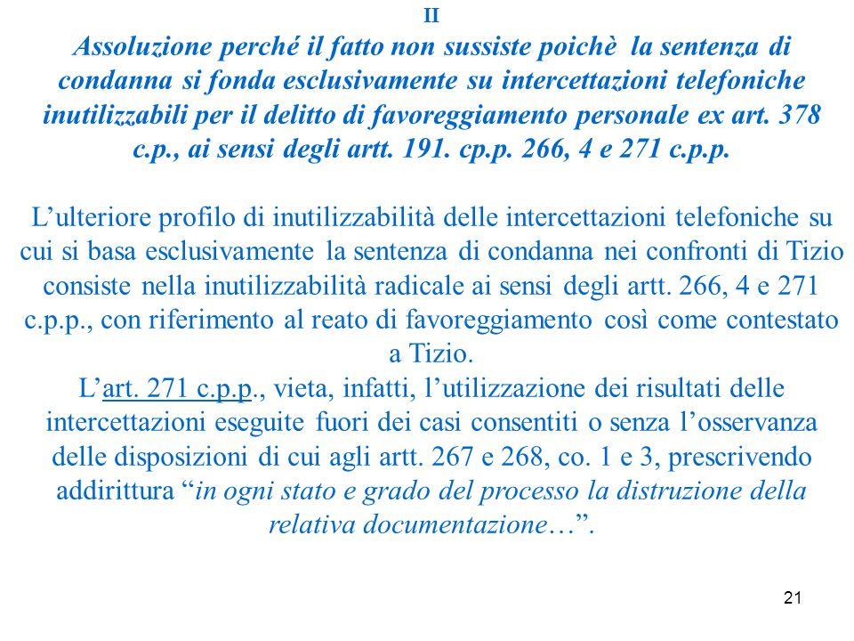 21 II Assoluzione perché il fatto non sussiste poichè la sentenza di condanna si fonda esclusivamente su intercettazioni telefoniche inutilizzabili per il delitto di favoreggiamento personale ex art.