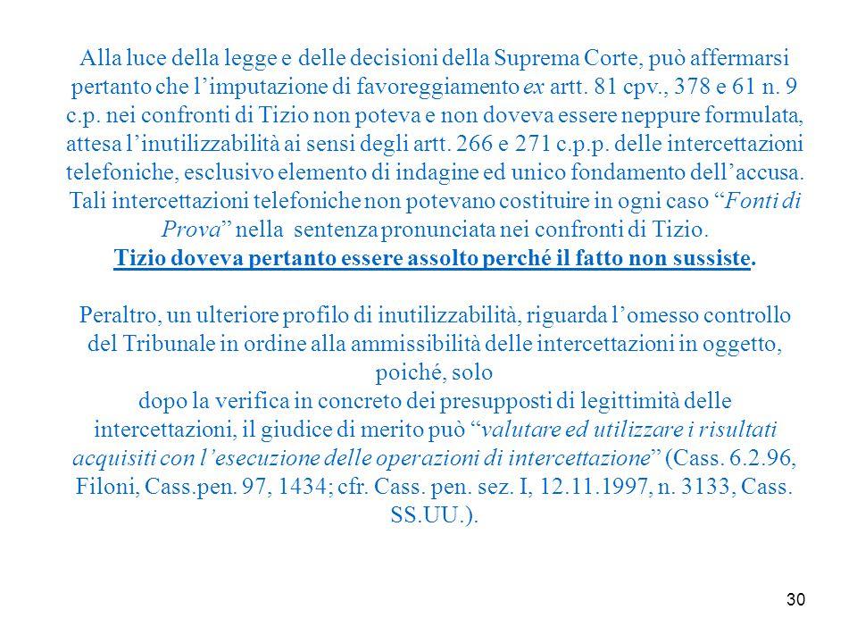 30 Alla luce della legge e delle decisioni della Suprema Corte, può affermarsi pertanto che l'imputazione di favoreggiamento ex artt.