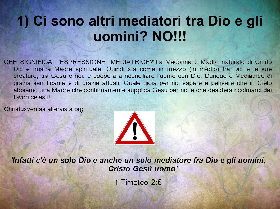 1) Ci sono altri mediatori tra Dio e gli uomini? NO!!! CHE SIGNIFICA L'ESPRESSIONE