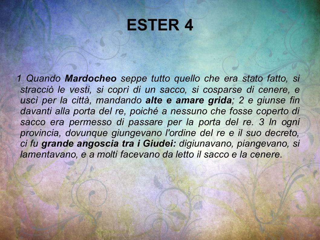 ESTER 4 4 Le ancelle di Ester e i suoi eunuchi vennero a riferirle questa notizia.