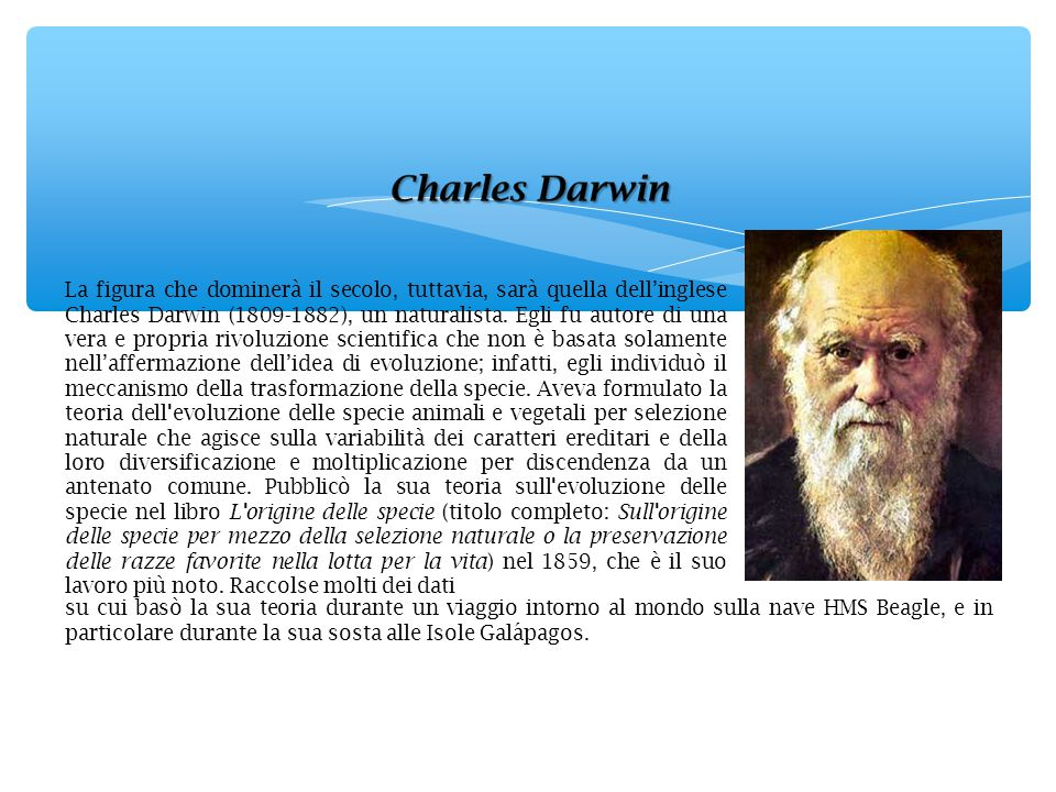 La figura che dominerà il secolo, tuttavia, sarà quella dell'inglese Charles Darwin (1809-1882), un naturalista. Egli fu autore di una vera e propria