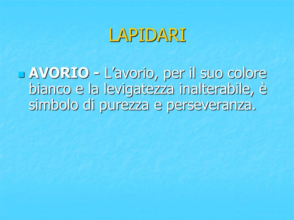 LAPIDARI AVORIO - L'avorio, per il suo colore bianco e la levigatezza inalterabile, è simbolo di purezza e perseveranza. AVORIO - L'avorio, per il suo