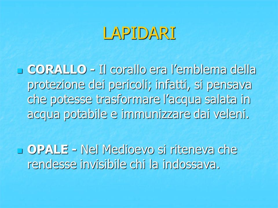 LAPIDARI CORALLO - Il corallo era l'emblema della protezione dei pericoli; infatti, si pensava che potesse trasformare l'acqua salata in acqua potabil