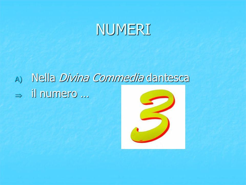 NUMERI A) Nella Divina Commedia dantesca  il numero …