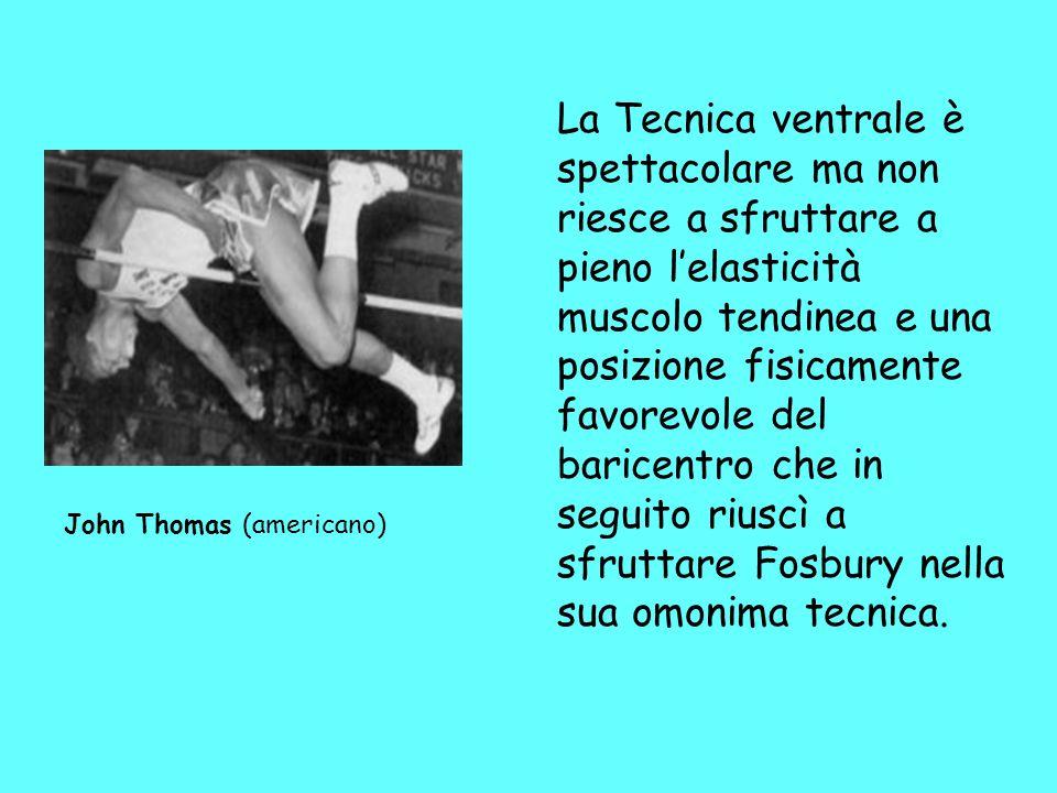 John Thomas (americano) La Tecnica ventrale è spettacolare ma non riesce a sfruttare a pieno l'elasticità muscolo tendinea e una posizione fisicamente