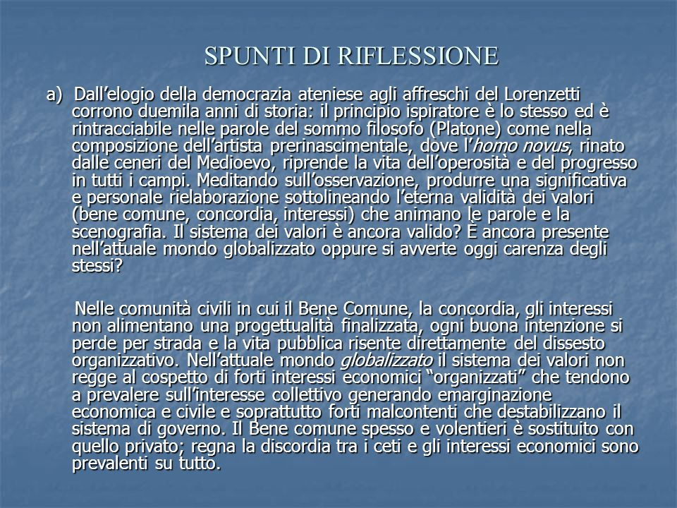 a) Dall'elogio della democrazia ateniese agli affreschi del Lorenzetti corrono duemila anni di storia: il principio ispiratore è lo stesso ed è rintra
