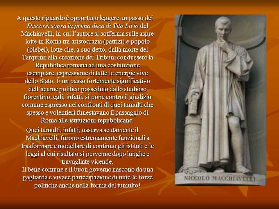 A questo riguardo è opportuno leggere un passo dei Discorsi sopra la prima deca di Tito Livio del Machiavelli, in cui l'autore si sofferma sulle aspre