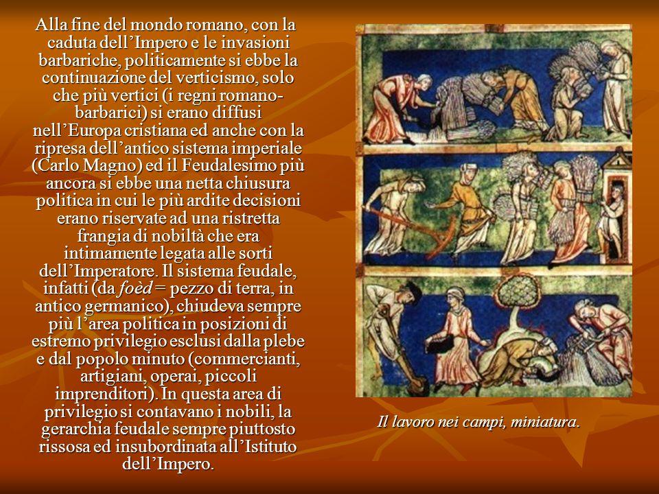 Alla fine del mondo romano, con la caduta dell'Impero e le invasioni barbariche, politicamente si ebbe la continuazione del verticismo, solo che più v