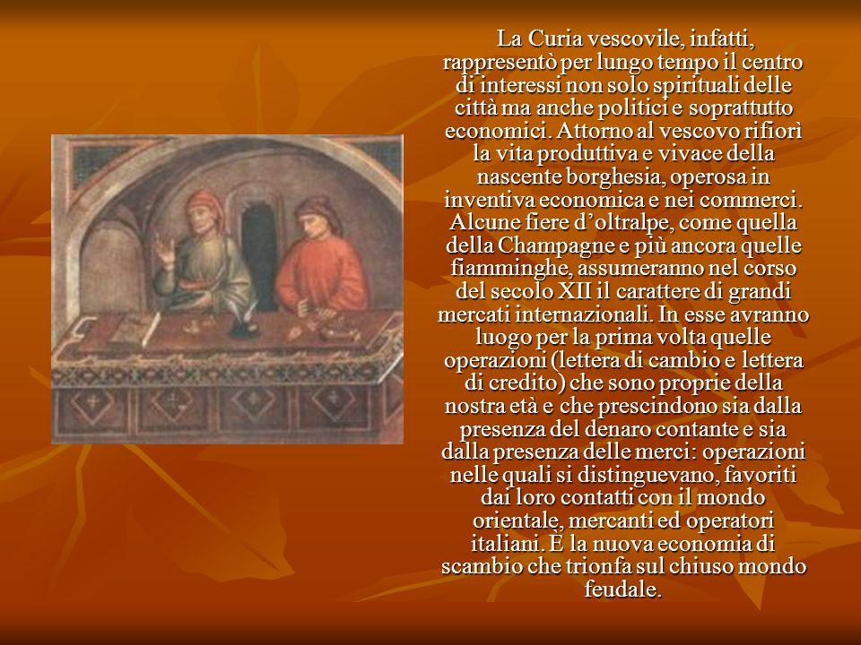 La Curia vescovile, infatti, rappresentò per lungo tempo il centro di interessi non solo spirituali delle città ma anche politici e soprattutto econom