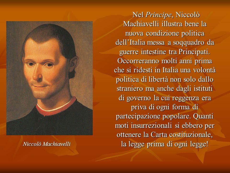 Nel Principe, Niccolò Machiavelli illustra bene la nuova condizione politica dell'Italia messa a soqquadro da guerre intestine tra Principati. Occorre