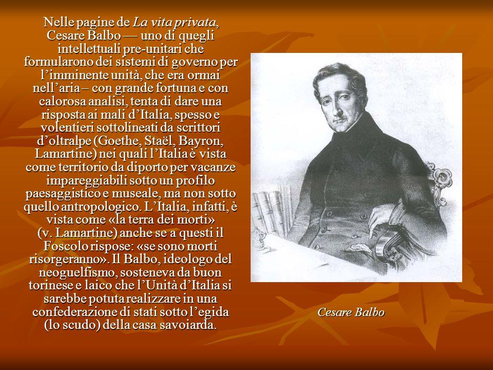 Nelle pagine de La vita privata, Cesare Balbo — uno di quegli intellettuali pre-unitari che formularono dei sistemi di governo per l'imminente unità,