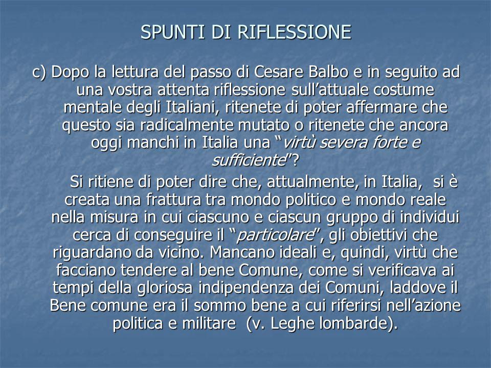 c) Dopo la lettura del passo di Cesare Balbo e in seguito ad una vostra attenta riflessione sull'attuale costume mentale degli Italiani, ritenete di p