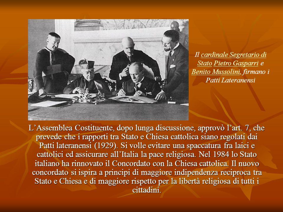 L'Assemblea Costituente, dopo lunga discussione, approvò l'art. 7, che prevede che i rapporti tra Stato e Chiesa cattolica siano regolati dai Patti la