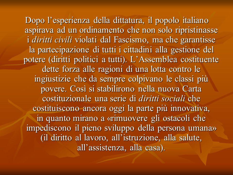 Dopo l'esperienza della dittatura, il popolo italiano aspirava ad un ordinamento che non solo ripristinasse i diritti civili violati dal Fascismo, ma