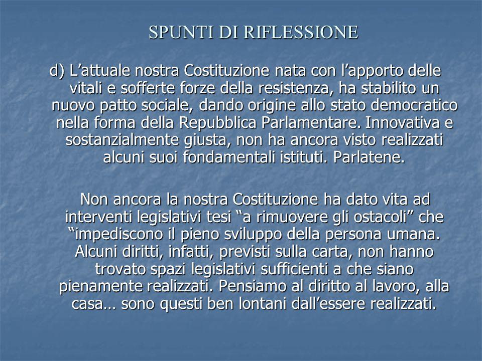 d) L'attuale nostra Costituzione nata con l'apporto delle vitali e sofferte forze della resistenza, ha stabilito un nuovo patto sociale, dando origine