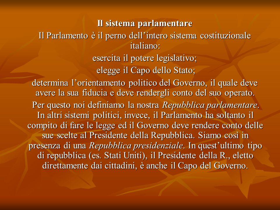 Il sistema parlamentare Il sistema parlamentare Il Parlamento è il perno dell'intero sistema costituzionale italiano: Il Parlamento è il perno dell'in