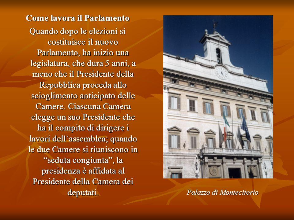 Come lavora il Parlamento Quando dopo le elezioni si costituisce il nuovo Parlamento, ha inizio una legislatura, che dura 5 anni, a meno che il Presid