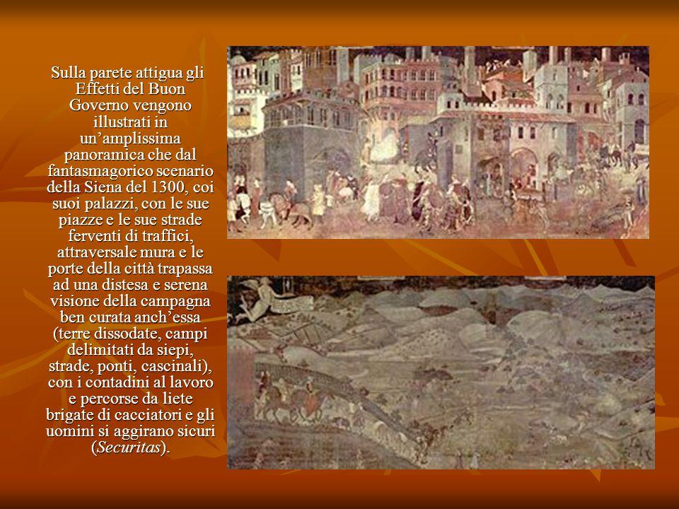 Sulla parete attigua gli Effetti del Buon Governo vengono illustrati in un'amplissima panoramica che dal fantasmagorico scenario della Siena del 1300,
