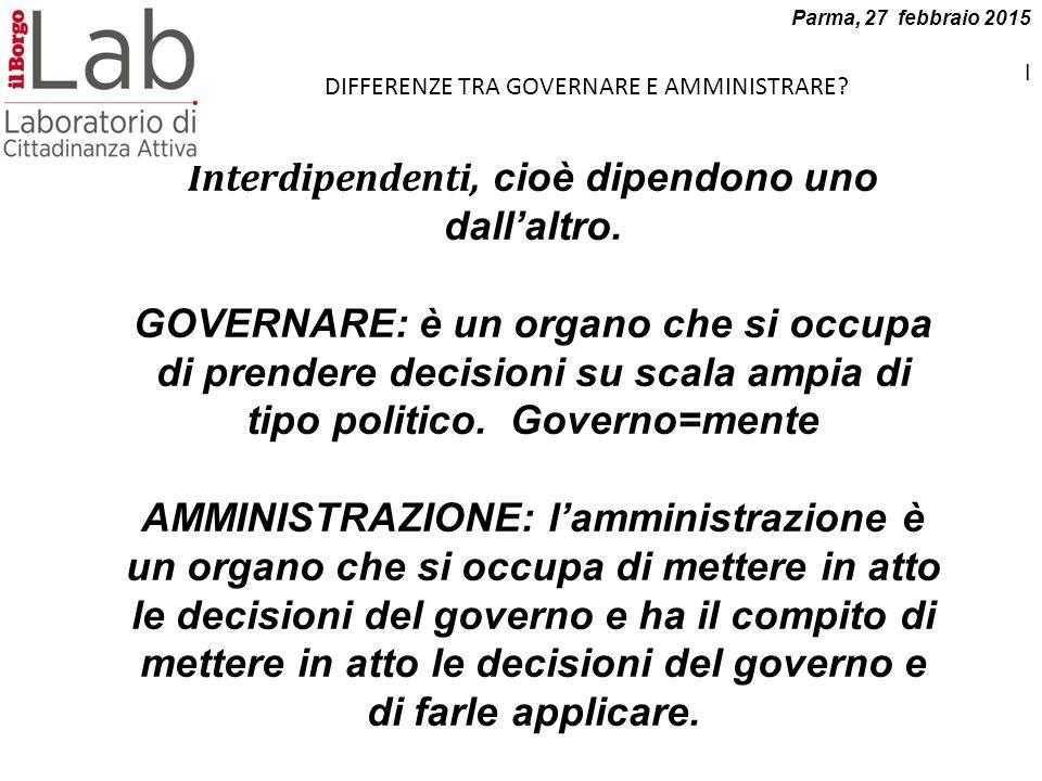 Interdipendenti, cioè dipendono uno dall'altro. GOVERNARE: è un organo che si occupa di prendere decisioni su scala ampia di tipo politico. Governo=me
