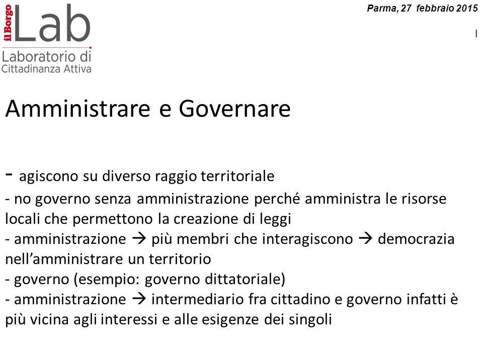 Amministrare e Governare - agiscono su diverso raggio territoriale - no governo senza amministrazione perché amministra le risorse locali che permetto