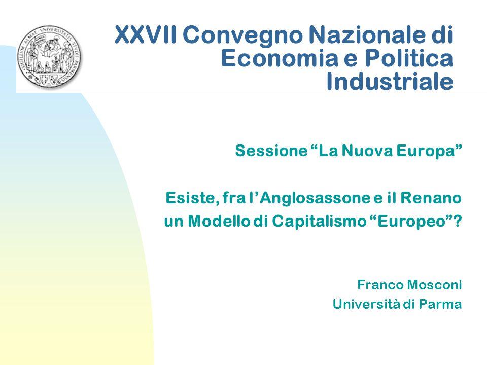 XXVII Convegno Nazionale di Economia e Politica Industriale Sessione La Nuova Europa Esiste, fra l'Anglosassone e il Renano un Modello di Capitalismo Europeo .