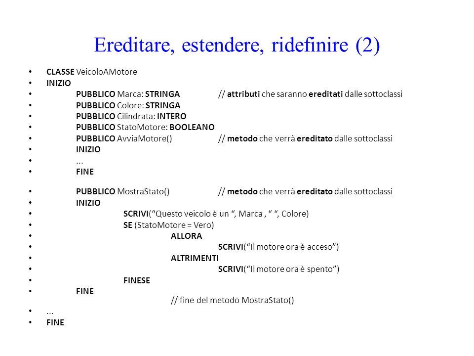 Ereditare, estendere, ridefinire (2) CLASSE VeicoloAMotore INIZIO PUBBLICO Marca: STRINGA// attributi che saranno ereditati dalle sottoclassi PUBBLICO