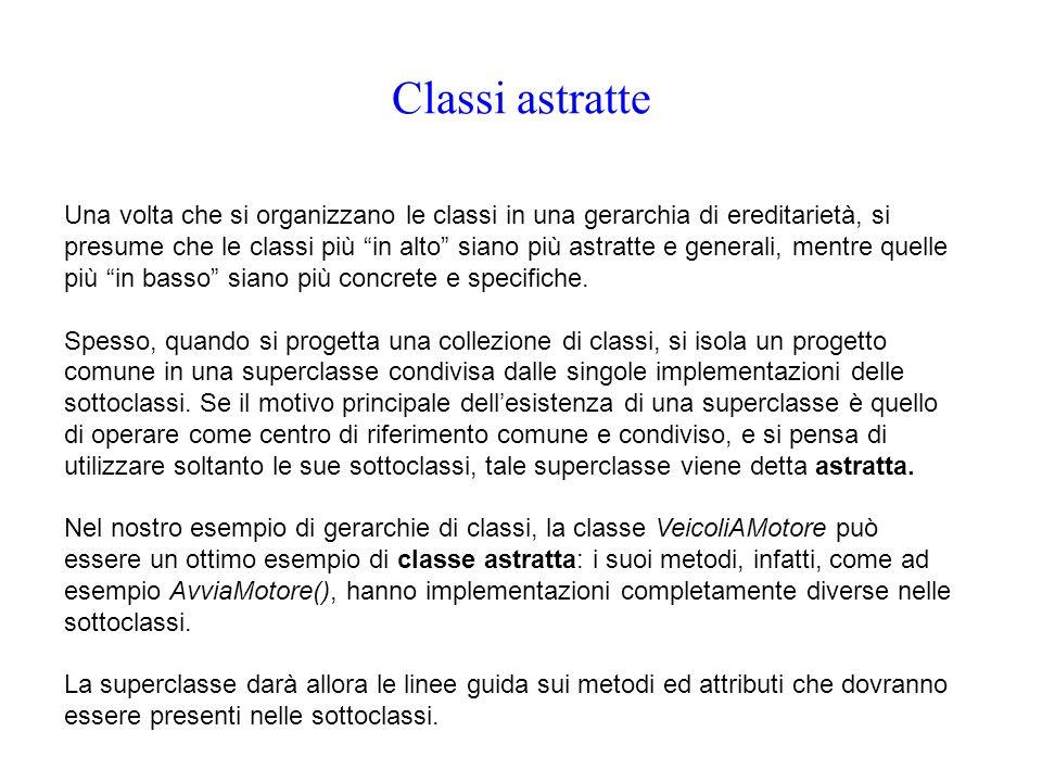 """Classi astratte Una volta che si organizzano le classi in una gerarchia di ereditarietà, si presume che le classi più """"in alto"""" siano più astratte e g"""