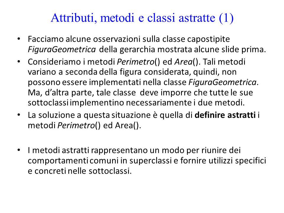 Attributi, metodi e classi astratte (1) Facciamo alcune osservazioni sulla classe capostipite FiguraGeometrica della gerarchia mostrata alcune slide p